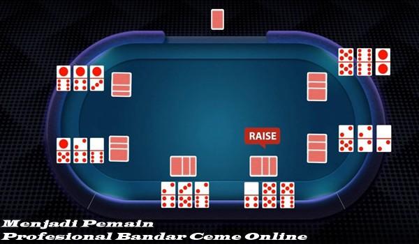 Menjadi Pemain Profesional Bandar Ceme Online