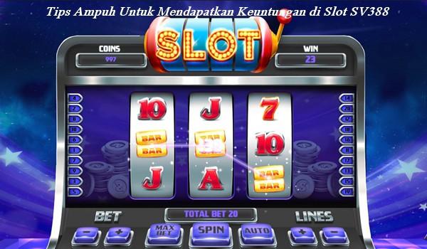 Tips Ampuh Untuk Mendapatkan Keuntungan di Slot SV388